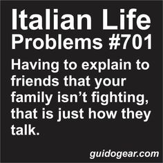 Not Italian.... but this is so my life....