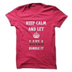 Keep Calm And Let LAYLA Handle It.Hot Tshirt! - #gift for guys #wedding gift. BUY NOW => https://www.sunfrog.com/No-Category/Keep-Calm-And-Let-LAYLA-Handle-ItHot-Tshirt.html?68278