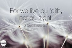 For we live by faith!