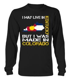 I May Live in Kentucky But I Was Made in Colorado State T-Shirt #MadeInColorado