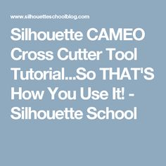 Silhouette CAMEO Cross Cutter Tool Tutorial...So THAT'S How You Use It! - Silhouette School