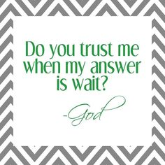 Will we trust God if His answer is wait?   https://www.facebook.com/photo.php?fbid=441231505985713