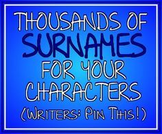 Have the first name down but can't quite figure out what your character's last name should be? Here are thousands of surname choices for your characters! Note: most common names in US. Book Writing Tips, Writing Boards, Writing Resources, Writing Help, Writing Ideas, Writing Inspiration Prompts, Writing Prompts For Writers, Writing Process, Writing Services