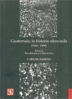 GUATEMALA LA HISTORIA SILENCIADA GE 972.81052 S116