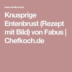 Knusprige Entenbrust (Rezept mit Bild) von Fabus | Chefkoch.de