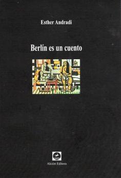 Dos novelas en una: una historia de aventuras protagonizada por la Gorda, la Vieja y la Paralítica, que su autora va escribiendo mientras le toca sortear mil y un problemas en ese mundo desorbitado, loco y extraño de la ciudad adonde ha llegado, huyendo desde todas sus vidas. Berlín es un cuento, de Esther Andradi es una novela sobre el oficio de la escritura en el Berlín Occidental de los ochenta. http://www.goethe.de/ins/es/mad/prj/ber/spa/amp/and/es11854234.htm