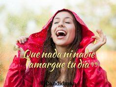 """Que nada ni nadie amargue tu día"". @candidman #Frases #Motivacion"