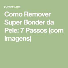 Como Remover Super Bonder da Pele: 7 Passos (com Imagens)