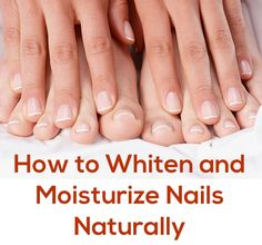 how to whiten & moisturize nails naturally..