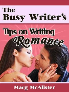 The Busy Writer's Tips on Writing Romance by Marg McAlister, http://www.amazon.com/dp/B009HUQ8KK/ref=cm_sw_r_pi_dp_p52Gqb19FXQBH