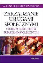 arządzanie usługami społecznymi : studium partnerstw publiczno-społecznych / Aldona Frączkiewicz-Wronka