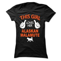 This Girl Loves Her Alaskan Malamute Limited Edition!