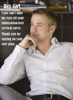 "Ryan Gosling ""Hey Girl"" Meme - Subluxation Free Cervical Curve"