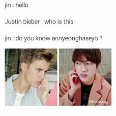 "JB: umm.. No ... BUT I DO KNOW THAT KPOP BOY BAND CALLED ""BANGTAN WE WILL TAKE AWAY JUSTIN'S TOP SOCIALIST AWARD SONYEONDAN ! "" do u belong to that group by any chance ?   Jin: *cuts phone*"
