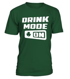Drink Mode On-St Patrick's Day T Shirt  allsaintsday#tshirt#tee#gift#holiday#art#design#designer#tshirtformen#tshirtforwomen#besttshirt#funnytshirt#age#name#october#november#december#happy#grandparent#blackFriday#family#thanksgiving#birthday#image#photo#ideas#sweetshirt#bestfriend#nurse#winter#america#american#lovely#unisex#sexy#veteran#cooldesign#mug#mugs#awesome#holiday#season#cuteshirt