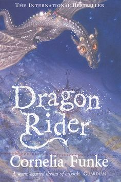 Dragon Rider by Cornelia Funke (Probably my favorite work by Cornelia Funke, after the Inkheart series.)