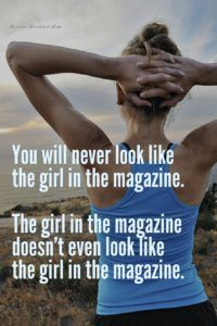 You will never look like the girl in the magazine. The girl in the magazine doesn't even look like the girl in the magazine. | www.simplebeautifullife.net