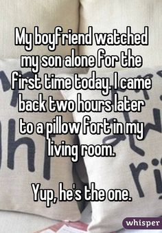 My boyfriend watched my son alone for the first time today. I came back two hours later to a pillow fort in my living room. Yup, he's the one. My boyfriend watched my son alone for the first time today. I came back two hours later to a pillow New Funny Jokes, Really Funny Memes, Funny Relatable Memes, Funny Texts, Funny Drunk, Drunk Texts, 9gag Funny, Cute Love Stories, Sweet Stories