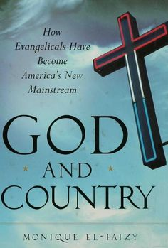 God and country- how Evangelicals have become America's new mainstream.