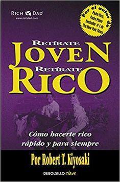 Retírate joven y rico- Robert Kiyosaki Robert Kiyosaki, Rich Dad Poor Dad, Finance Books, Managing Your Money, How To Get Rich, Reading Lists, Personal Finance, Books To Read, Writing