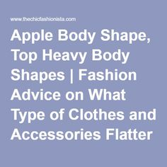 Apple Body Shape, Top Heavy Body Shapes | Fashion Advice on What Type of Clothes and Accessories Flatter Your Apple Figure