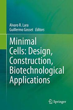 Minimal Cells: Design, Construction, Biotechnological Applications by Alvaro R. Lara   ISBN-13: 978-3030318963 ISBN-10: 3030318966
