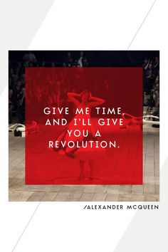 """Give me time, and I'll give you a revolution."" - Alexander McQueen #quotes"