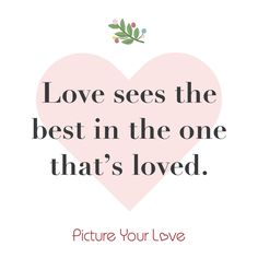 Love encourages and sees potential.