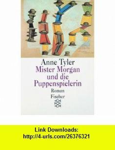 Mister Morgan und die Puppenspielerin. (9783596120475) Anne Tyler , ISBN-10: 3596120470  , ISBN-13: 978-3596120475 ,  , tutorials , pdf , ebook , torrent , downloads , rapidshare , filesonic , hotfile , megaupload , fileserve