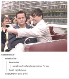 I'm either Joey or Chandler. There's no in-between. @Megan Ward Duffell