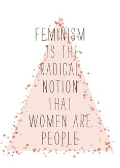 Feminism is about fighting for the women's equality, not superiority.  It challenges moral, political, scientific claims, and social norms of women. There are many kinds of feminism, but I find myself to be a mixture of them all.
