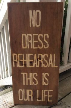 No dress rehearsal this is our life - custom wood sign Tragically Hip lyrics hand painted the Hip quote song lyrics Valentine's Day by TheWeeArtNook on Etsy Wedding Song Lyrics, Wedding Songs, Valentine Songs, Valentines Diy, Wood Signs Sayings, Sign Quotes, Custom Wood Signs, Wooden Signs, Tragically Hip Lyrics