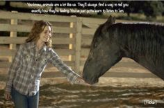 """You've just gotta learn to listen to 'em."" Quote from Flicka, my favorite horse movie =)"
