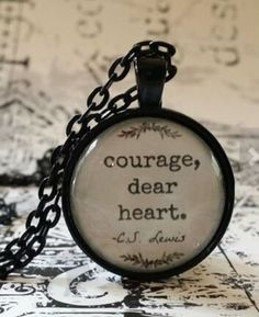 C.S. Lewis Quote, Courage Dear Heart, glass dome necklace