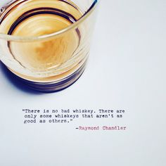 There is no bad whiskey.