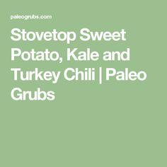 Stovetop Sweet Potato, Kale and Turkey Chili | Paleo Grubs
