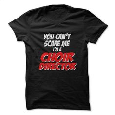 You can't Scare Me Im A Choir Director Tshirt T Shirts, Hoodies, Sweatshirts - #hoodies #sweats. PURCHASE NOW => https://www.sunfrog.com/Music/You-Cant-Scare-Me-Im-A-Choir-Director-Tshirt.html?60505
