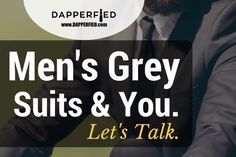 Men's Grey Suits and You. Let's Talk. - http://www.dapperfied.com/mens-grey-suits/