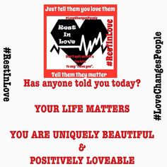 Your life matters You are uniquely beautiful & Positively loveable #RestInLove #LoveChangesPeople #KidsMatterOK