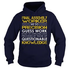 Final Assembly Worker We Do Precision Guess Work Knowledge T-Shirts, Hoodies…