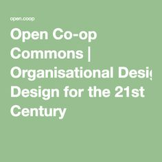 Open Co-op Commons | Organisational Design for the 21st Century