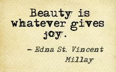 Edna St. Vincent Millay - (I would add, it should startle the senses. - BP)