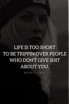 Quotes Life is way too short to think or worry about people who don't pay attention to the you.