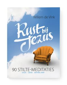 Rust bij Jezus - 90 stilte-meditaties - Door Willem de Vink