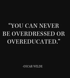 """""""you can never be overdressed or overeducated"""" – oscar wilde – fashion quotes inspirational Quotable Quotes, Motivational Quotes, Inspirational Quotes, Quotes Literature, Great Quotes, Quotes To Live By, Awesome Quotes, Words Quotes, Sayings"""