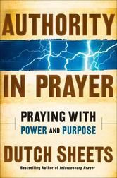 """(By Bestselling Author Dutch Sheets! Faithfulreader.com: """"His excitement on the topic of prayer... will bring rejuvenation to the most complacent Christian follower."""")"""