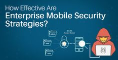 As enterprises continue to encourage mobility expansion, security management remains a major concern. In 2017, over 268 billion mobile app downloads are predicted. Studies reveal that 97% of workforce use their mobile phones for accessing job related functions and 64% use them to access work outside office. Due to this, enterprises notice visible increase in productivity and easy access of data anytime and anywhere.
