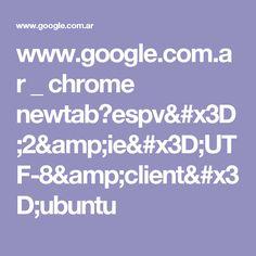 www.google.com.ar _ chrome newtab?espv=2&ie=UTF-8&client=ubuntu