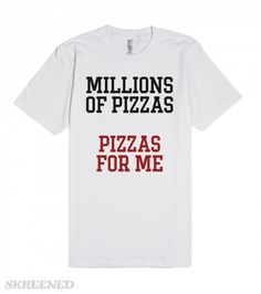 Movin' to the citay, gonna eat me a lot of pizzas. Millions of pizzas funny t-shirt @skreened #skreened