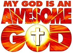 My God Is An Awesome God! - † -